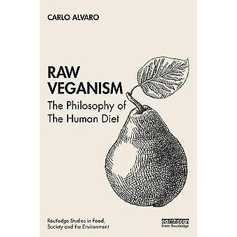 Raw Veganism - The Philosophy of The Human Diet by Carlo Alvaro - 9780