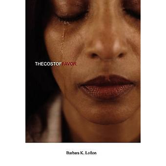 The Cost of Favor by Barbara K Lofton - 9781453544464 Book