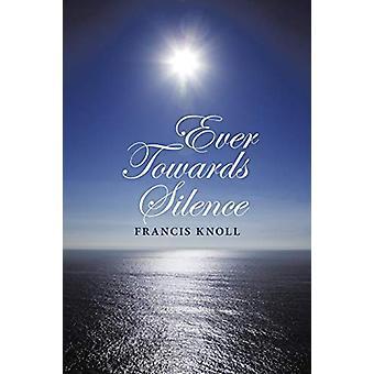 Ever Towards Silence by Francis Knoll - 9781483432427 Book