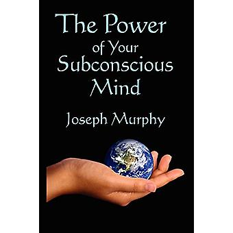 The Power of Your Subconscious Mind by Joseph Murphy - 9781604590913