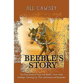 Beeble's Story - The True Stories of Praze and Beeble - Twin Arabs Gel