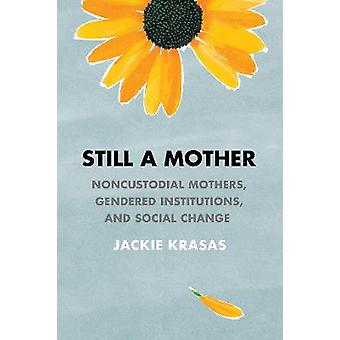 Still a Mother Noncustodial Mothers Gendered Institutions and Social Change