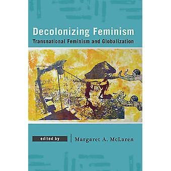 Decolonizing Feminism Transnational Feminism and Globalization