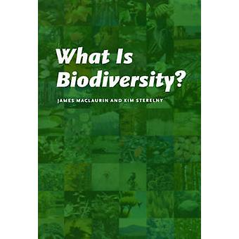 What Is Biodiversity by James MaclaurinKim Sterelny