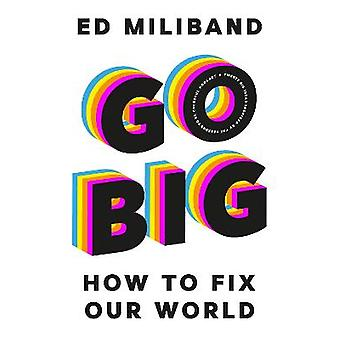 GO BIG How To Fix Our World  Inspired by the Reasons to be Cheerful Podcast
