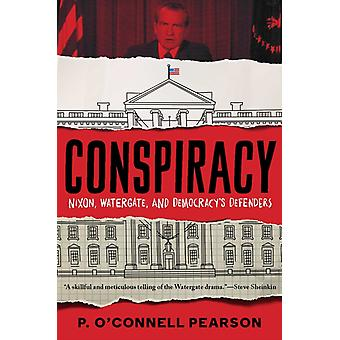 Conspiracy  Nixon Watergate and Democracys Defenders by P O Connell Pearson