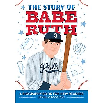 The Story of Babe Ruth  A Biography Book for New Readers by Jenna Grodzicki