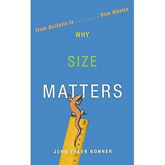 Why Size Matters - From Bacteria to Blue Whales by John Tyler Bonner -