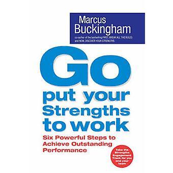 Gehen Sie setzen Ihre Stärken in Arbeit - ausstehenden sechs mächtige Schritte zur Erreichung