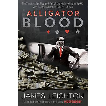 Alligator Blood - The Spectacular Rise and Fall of the High-rolling Wh