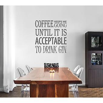 Coffee Keeps Me going Until it is Acceptable to Drink Gin Quote Wall Sticker