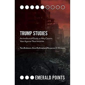 Trump Studies: An Intellectual Guide to Why Citizens Vote Against Their� Interests (Emerald Points)