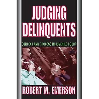 Judging Delinquents Context and Process in Juvenile Court by Emerson & Robert M.