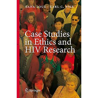 Case Studies in Ethics and HIV Research by Loue & Sana