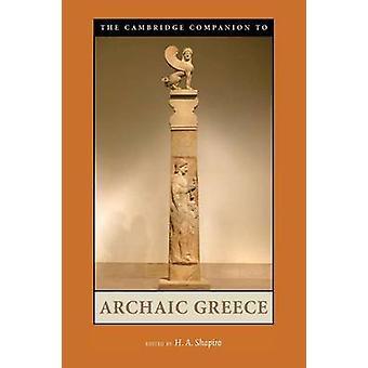 Cambridge Companion naar archaïsche Griekenland door H A Shapiro