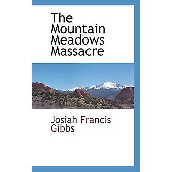 The Mountain Meadows Massacre by Gibbs & Josiah Francis