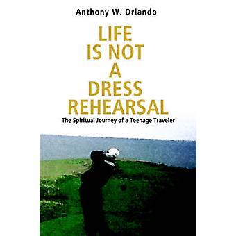 A vida não é uma viagem de RehearsalThe espiritual de vestido de um viajante adolescente por Orlando & Anthony W