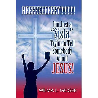 Im gewoon een Sista Tryin om iemand te vertellen over Jezus door McGee & Wilma L.