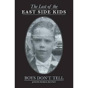The Last of the East Side Kids Boys Dont Tell by Kenney & Joseph Patrick