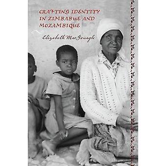 Crafting Identity in Zimbabwe and Mozambique by MacGonagle & Elizabeth