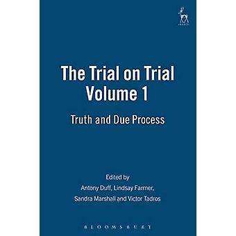 The Trial on Trial Volume 1 Truth and Due Process by Duff & Antony