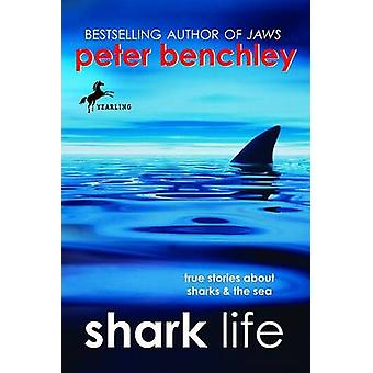 Shark Life - True Stories about Sharks & the Sea by Peter Benchley - K