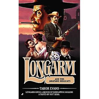 Longarm and the Arapaho Hellcats by Tabor Evans - 9780515153781 Book