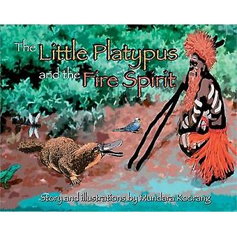 The Little Platypus and the Fire Spirit by Mundara Koorang - 97808557