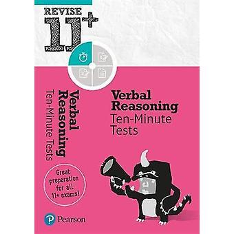 Revise 11+ Verbal Reasoning Ten-Minute Tests by Revise 11+ Verbal Rea