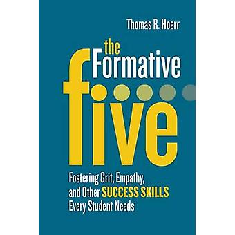 The Formative Five - Fostering Grit - Empathy - and Other Success Skil