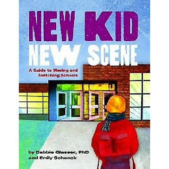 New Kid - New Scene - A Guide to Moving and Switching Schools by Debbi