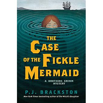 The Case of the Fickle Mermaid by P J Brackston - 9781681773209 Book