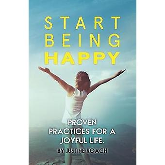 Start Being Happy - Proven Practices for a Joyful Life - 9781786938367