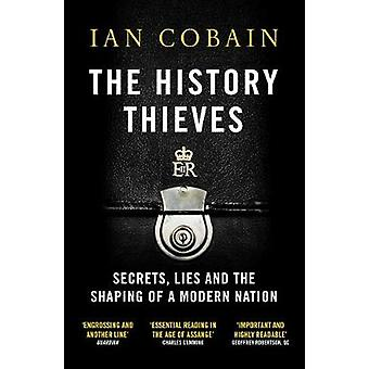 The History Thieves - Secrets - Lies and the Shaping of a Modern Natio