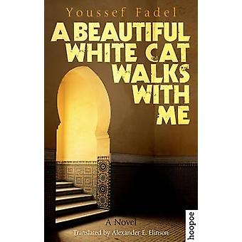 A Beautiful White Cat Walks with Me - A Novel by Youssef Fadel - Assoc