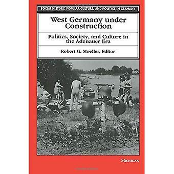 West-Duitsland in aanbouw: politiek, maatschappij en cultuur in het Adenauer-tijdperk