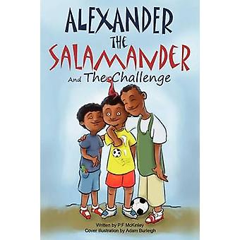 Alexander the Salamander and The Challenge by McKinley & P.F.