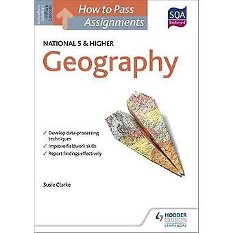 Hoe te passeren nationale 5 en hogere opdrachten geografie door Susan Clarke