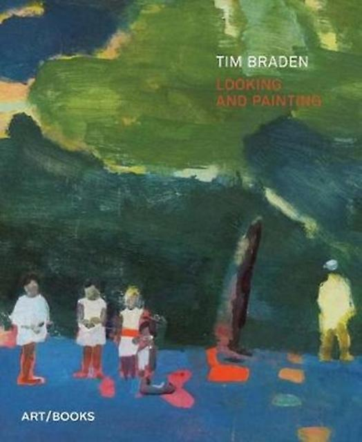 Tim Braden Looking and Painting by Jennifer Higgie