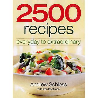 2500 Recipes - Everyday to Extraordinary by Andrew Schloss - Ken Bookm