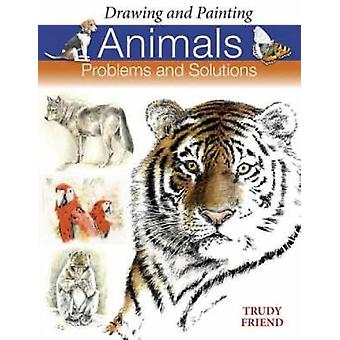 Drawing and Painting Animals Problems  Solutions by Friend & Trudy