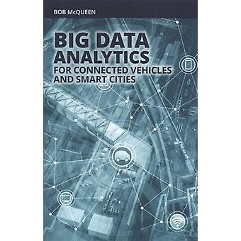 Big Data Analytics for Connected Vehicles and Smart Cities by Bob McQueen