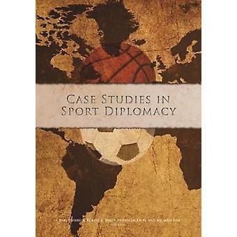 Case Studies in Sport Diplomacy by Craig Esherick & Steven Jackson