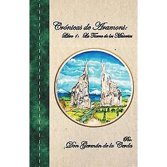 Cronicas de Aramoni Libro 1 La Tierra de Los Misterios by De La Cerda & Don German