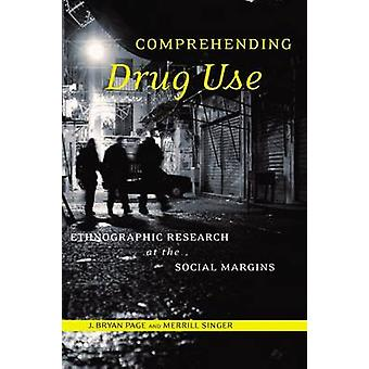 Comprehending Drug Use - Ethnographic Research at the Social Margins b