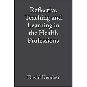 Reflective Teaching and Learning in the Health Professions Action Research in Professional Education by Kember & David