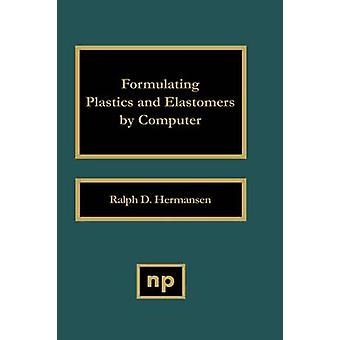 Formulating Plastics and Elastomers by Computer by Hermansen & Ralph D.