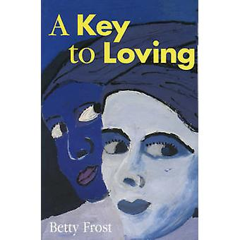 A Key to Loving by Frost & Betty