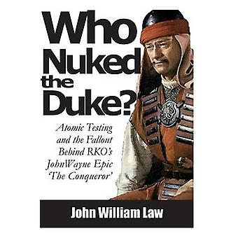 Who Nuked the Duke John Wayne Susan Hayward  the Story of The Conqueror by Law & John William