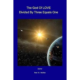 The God Of LOVE Divided By Three Equals One by McAfee & Neal O.